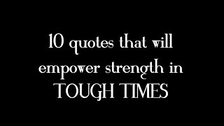 Remember These Quotes To Empower Your Strength in Tough Times