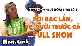Liveshow NSƯT Hoài Linh 2016 - Fullshow - Đời Bạc Lắm, Kệ, Cười Trước Đã [Official]