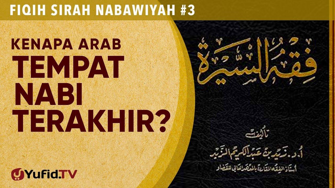 Fiqih Sirah Nabawiyah #3: Kenapa Arab Tempat Rasul Terakhir - Ustadz Johan Saputra Halim, M.H.I.
