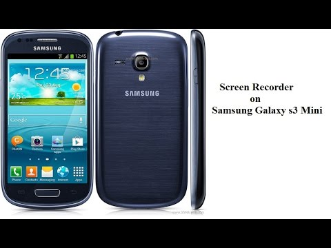 Screen Recorder For Samsung Galaxy S3 Mini GT I8190N & Any Low Version