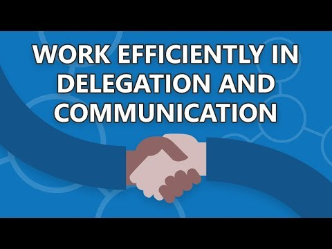 Work efficiently in delegation and communication