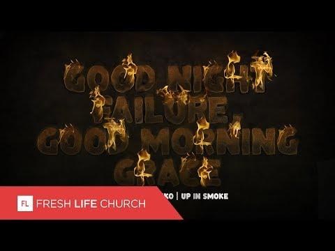 Good Night Failure, Good Morning Grace :: Up In Smoke (Pt. 1) | Pastor Levi Lusko
