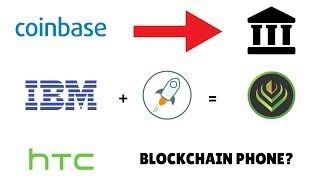 Coinbase launching institutional products, IBM + Stellar (XLM) Partnership, HTC Blockchain phone