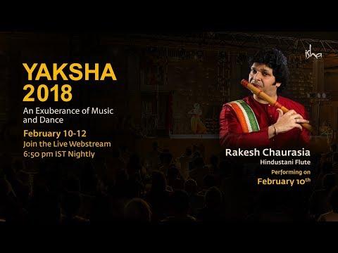 Rakesh Chaurasia - Hindustani Flute - YAKSHA 2018 Feb 10