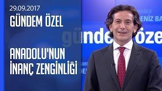 Anadolu'nun inanç zenginliği - Gündem Özel 29.09.2017 Cuma