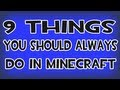 9 Things you should ALWAYS do in Minecraft