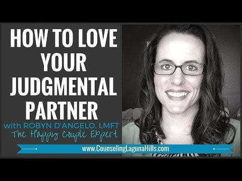 How to Love Your Judgmental Partner | (714) 390-1652 | Robyn D'Angelo,