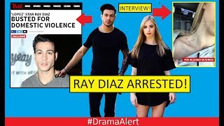 Ray Diaz ARRESTED! #DramaAlert Interview with ALLEGED Victim! Ray Diaz X Girlfriend!