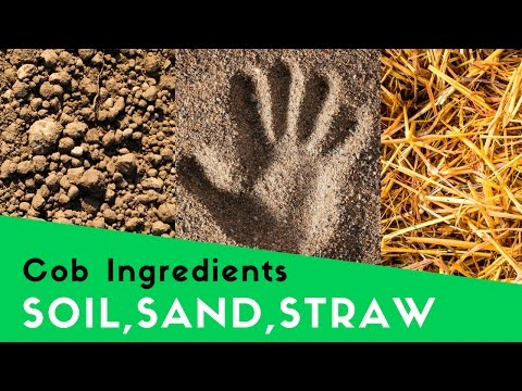 COB INGREDIENTS - SOIL, SAND, STRAW, AND WATER