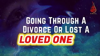 Going Through A Divorce Or Lost A Love One | Mufti Menk