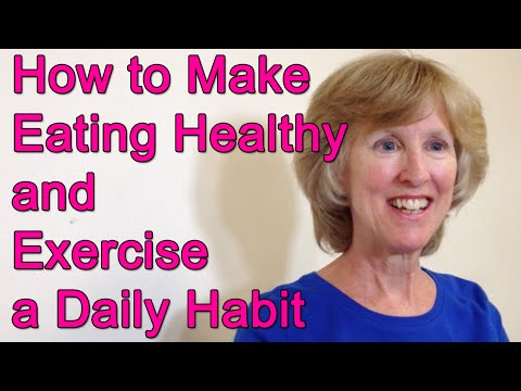 How to Make Eating Healthy and Exercise a Daily Habiit