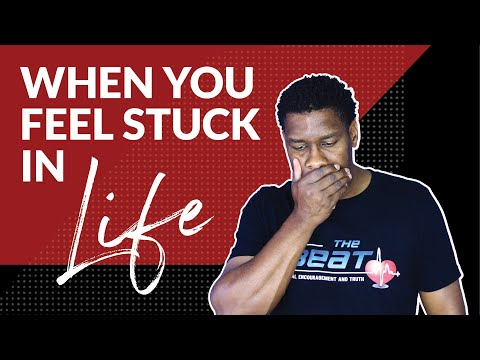 WHEN YOU FEEL STUCK IN LIFE!