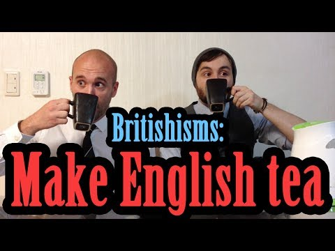 Britishisms - How to make a proper cup of English tea