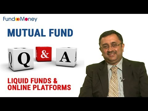 Mutual Fund Q&A, Liquid Funds & Online Platforms