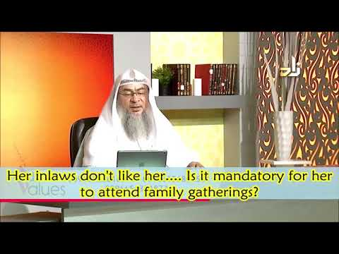 Her in laws don't like her, is it mandatory for her to attend family gatherings? - Assimalhakeem