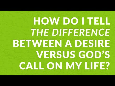 How Do I Tell the Difference Between a Desire Versus God's Call on My Life?