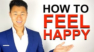 How to Feel Happy: 3 Science-Backed Ways to Become a Happier Person