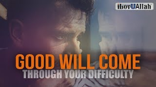 Good Will Come Through Your Difficulty