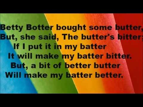 English Tongue Twister.     Betty Botter bought some butter........