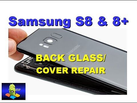 SAMSUNG GALAXY S8 AND S8 PLUS BACK GLASS COVER REPLACEMENT