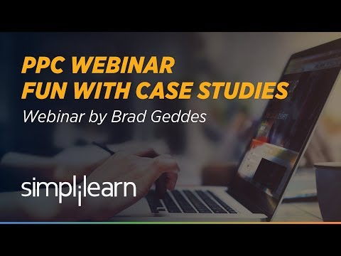 PPC Webinar | Fun with Case Studies Part - 2 | Webinar By Brad Geddes | Simplilearn Webinar