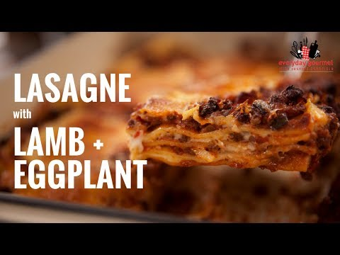 Lasagne with Lamb and Eggplant | Everyday Gourmet S6 E33