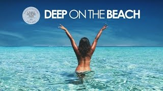 Deep On The Beach   The Best Of Summer Deep House (Chill Out Mix)
