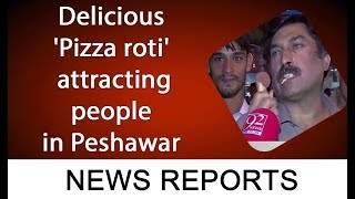 Delicious 'Pizza roti' attracting people in Peshawar | 17 September 2019 | 92NewsHDUK