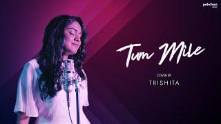 Tum Mile - Unplugged Cover   Trishita   Pritam   Emraan Hashmi   Soha Ali Khan