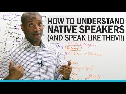 How to understand native English speakers...  and speak like them!