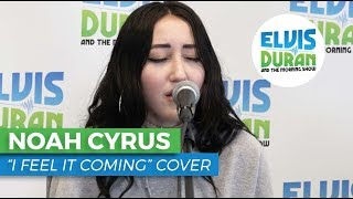 Noah Cyrus I Feel It Coming The Weeknd Acoustic Cover Elvis Duran Live