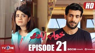Khuwabzaadi | Episode 21 | TV One Drama | 8 August 2018