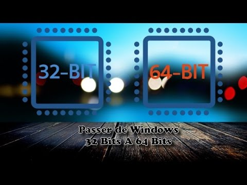 PASSAGE DE WINDOWS D'UNE VERSION 32 BITS A UNE VERSION 64 BITS #1