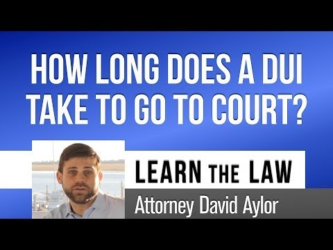 How Long Does a DUI Case Take to Get to Court? | Charleston Lawyer | David Aylor