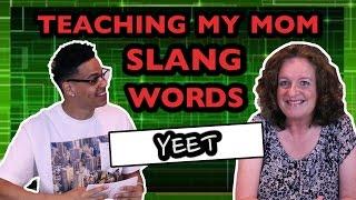 TEACHING MY MOM SLANG WORDS