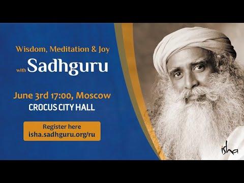 Wisdom, Meditation & Joy with Sadhguru in Moscow - June 3rd, 2018