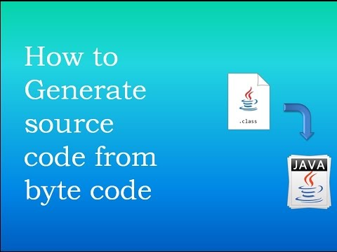 How to Generate java source code from Byte code (class file). How to Decompile class file