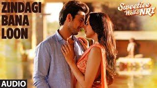 Palak Muchhal: Zindagi Bana Loon Song (Full Audio) | Sweetiee Weds NRI | Himansh Kohli, Zoya Afroz