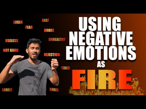 How to Use Your Negative Emotions to Build a Burning Fire Inside You