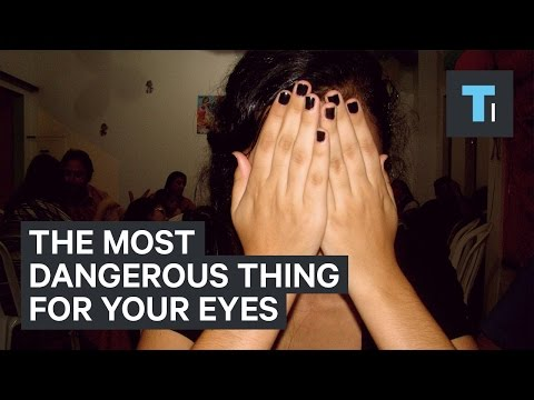 The most dangerous thing for your eyes
