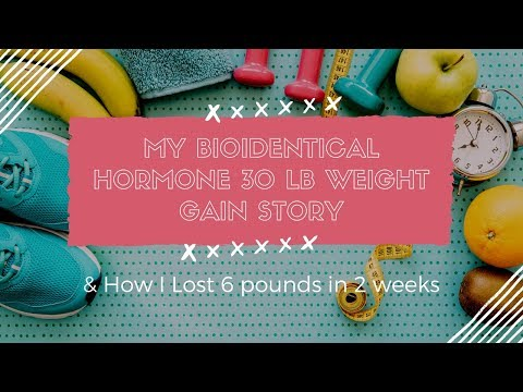 My BioIdentical Hormone 30 lb Weight Gain Story & How I Lost 6 pounds in 2 weeks