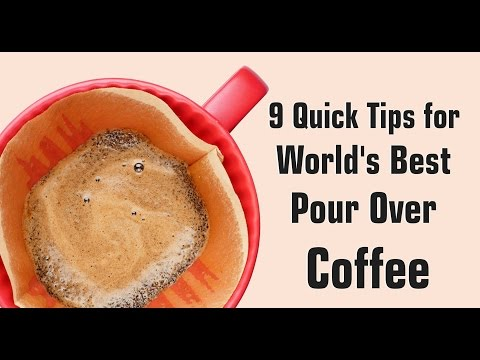 9 Quick Tips for World's Best Pour Over Coffee