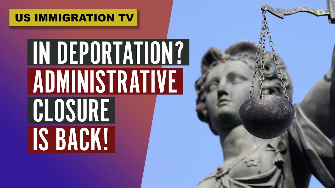IN DEPORTATION? ADMINISTRATIVE CLOSURE IS BACK!