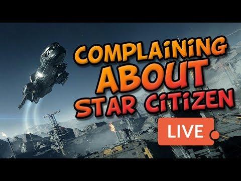 Complaining About Star Citizen - LIVE!