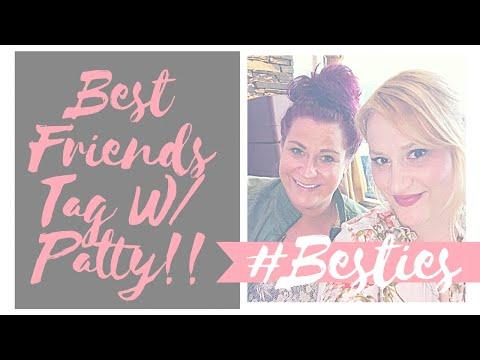 ~ BEST FRIENDS TAG W/ PATTY