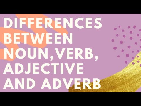 Differences between Noun, Verb, Adjective and Adverb