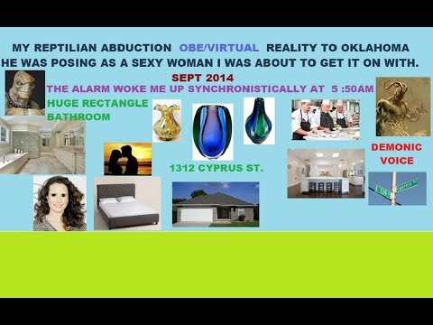 My Reptilian Alien  Abduction. OBE/V.R. Posing as Hot Woman. To Oklahoma. Demon Voice. Sexual. '14YR