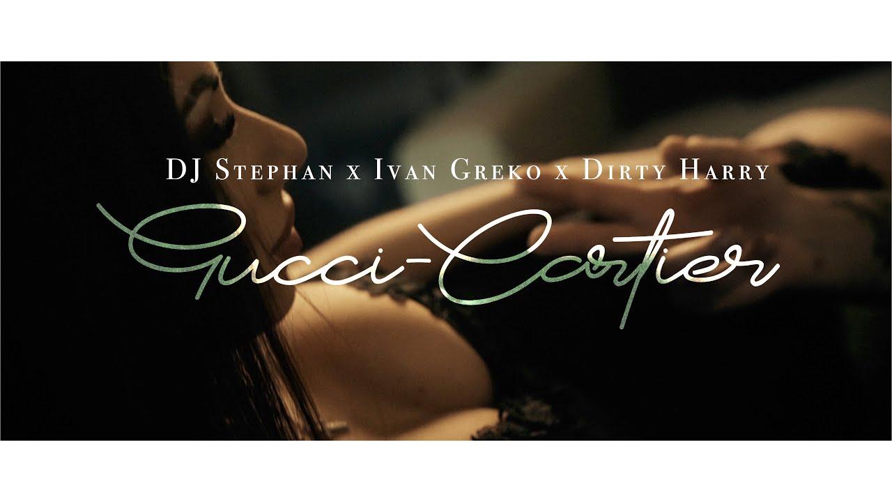 Gucci, Cartier - DJ Stephan, Ivan Greko, Dirty Harry