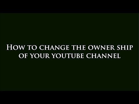 how to transfer ownership of youtube account channel