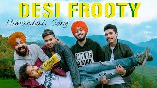Desi Frooty   Raw-Aag ft. ShampyBhatia   Pahadi Vines   Black Buck Records   Himachali Song 2018